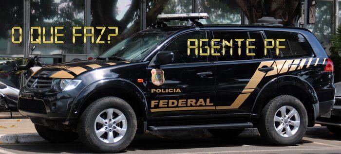 O que faz um Agente da Polícia Federal