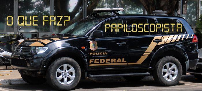 O que faz um Papiloscopia da Polícia Federal?